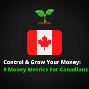 Cover Image: Control and Grow Your Money: 8 Metrics for Canadians